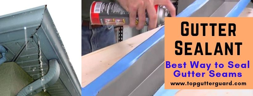 best way to seal gutter seams and the best gutter sealant reviews